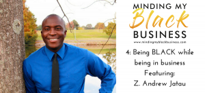 4. Being BLACK while being in business Featuring Z. Andrew Jatau