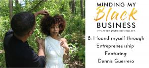 8. I found myself through Entrepreneurship featuring Dennis Guerrero