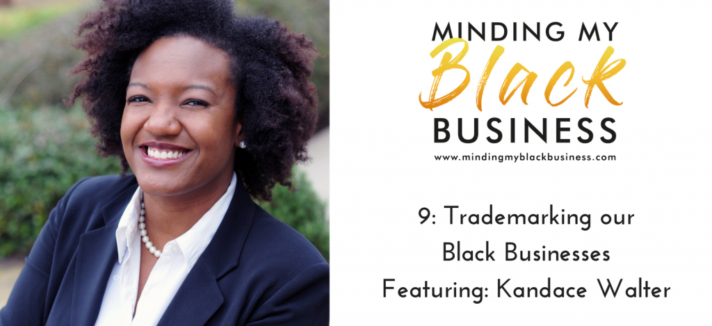 Read more about the article 9. Trademarking our Black Businesses featuring Kandace Walter