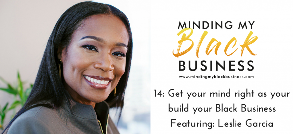 Read more about the article 14. Get your mind right as you build your BLACK Business featuring Leslie Garcia