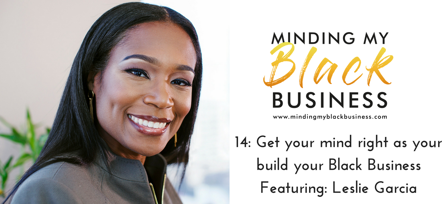 14. Get your mind right as you build your BLACK Business featuring Leslie Garcia