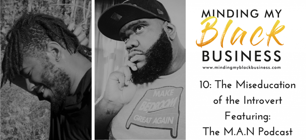 10. The Miseducation of the Introvert Featuring: The M.A.N. Podcast
