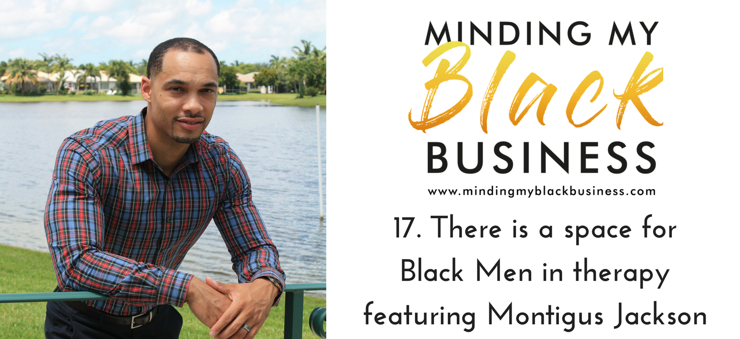 17.  There is a space for Black Men in therapy Featuring Montigus Jackson