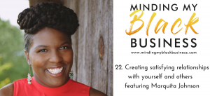 Read more about the article 22. Creating satisfying relationships with yourself and others featuring Marquita Johnson
