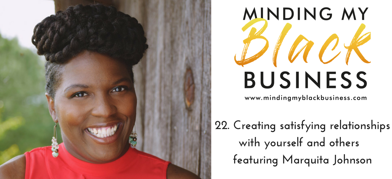 22. Creating satisfying relationships with yourself and others featuring Marquita Johnson