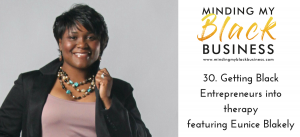 Read more about the article 30. Getting Black Entrepreneurs into therapy featuring Eunice Blakely