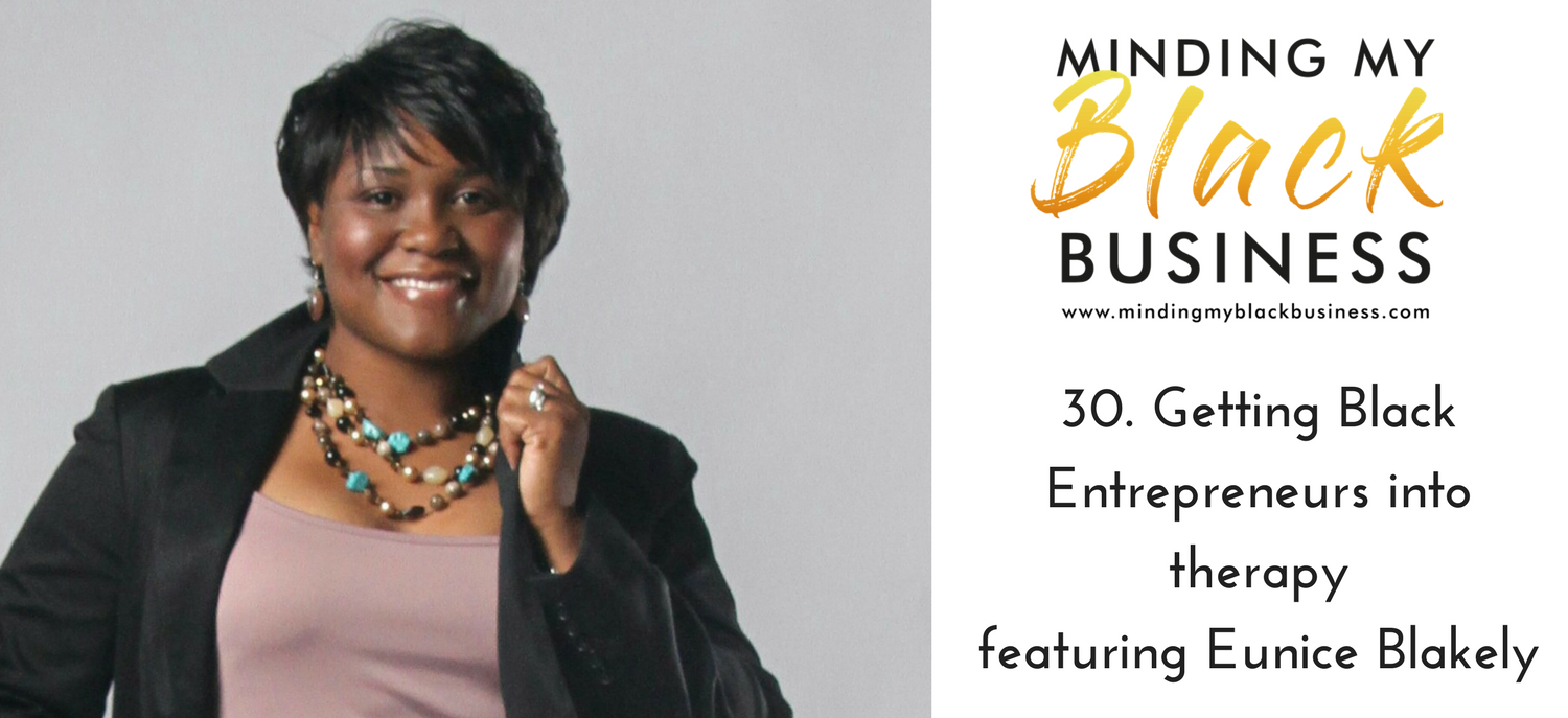 30. Getting Black Entrepreneurs into therapy featuring Eunice Blakely