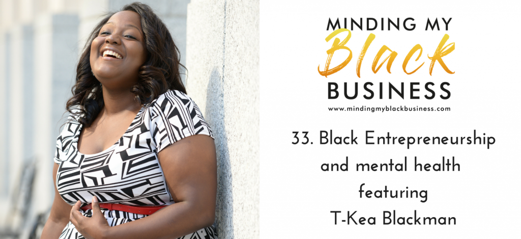 Read more about the article 33. Black Entrepreneurship and mental health featuring T-Kea Blackman