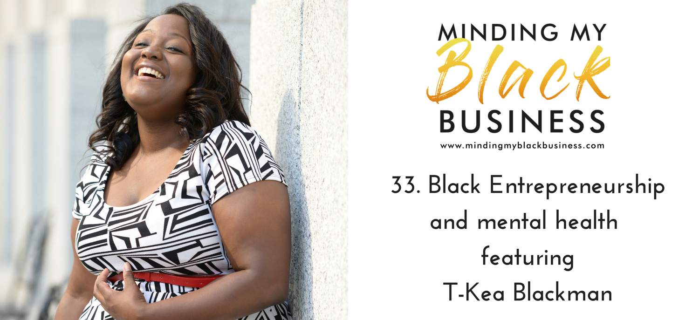 33. Black Entrepreneurship and mental health featuring T-Kea Blackman
