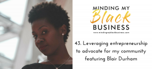 Read more about the article 43. Leveraging entrepreneurship to advocate for my community featuring Blair Durham