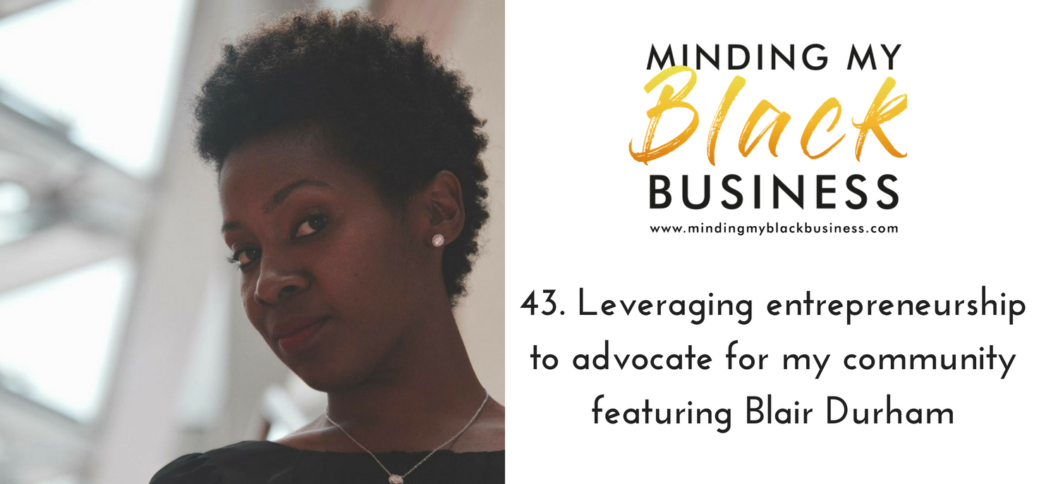 You are currently viewing 43. Leveraging entrepreneurship to advocate for my community featuring Blair Durham