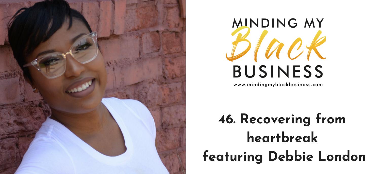 46. Recovering from heartbreak featuring Debbie London