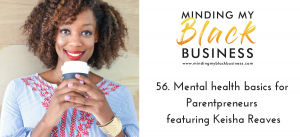 Read more about the article 56. Mental health basics for Parentpreneurs featuring Keisha Reaves