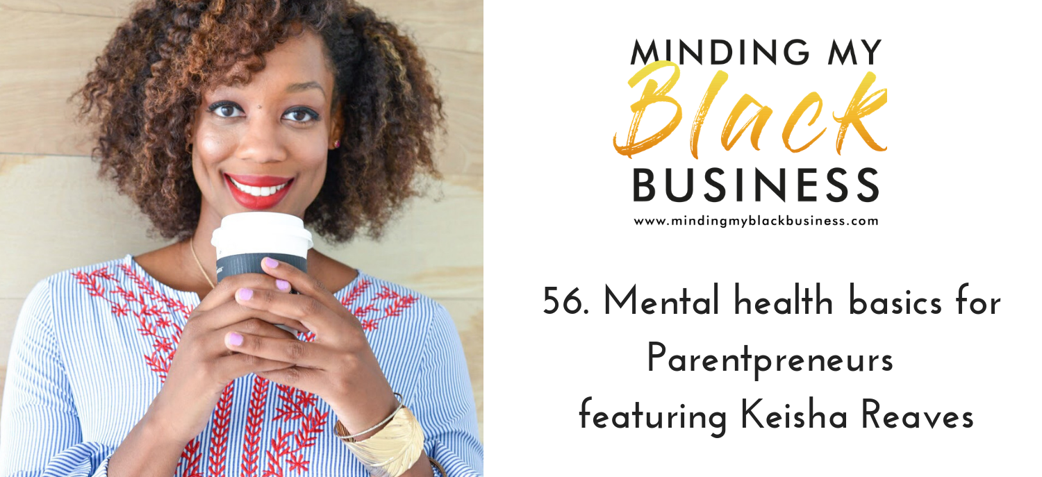 You are currently viewing 56. Mental health basics for Parentpreneurs featuring Keisha Reaves