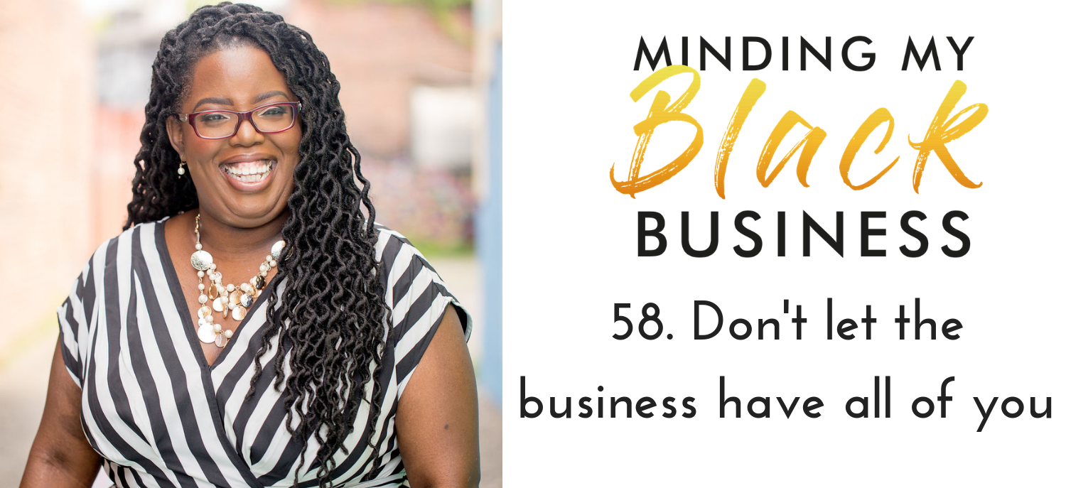 58. Don't let your business have all of you