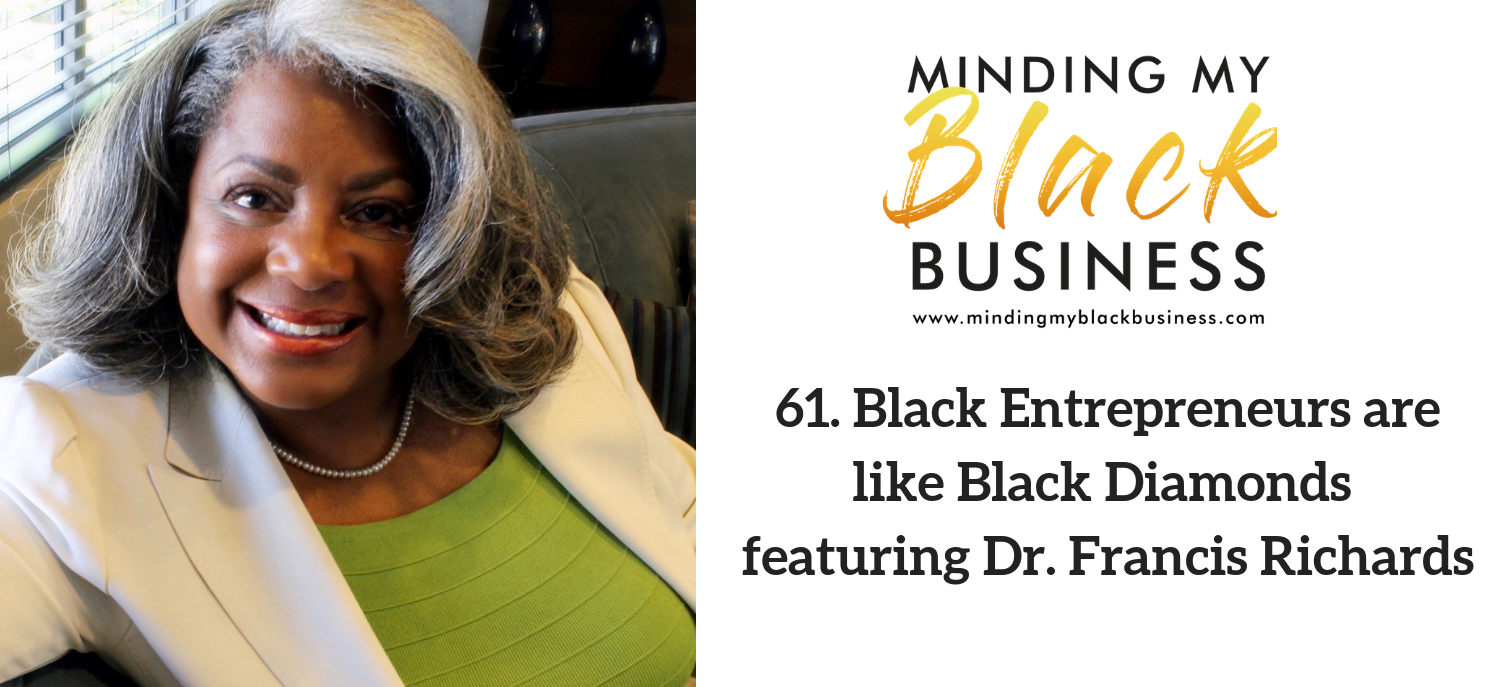61. Black Entrepreneurs are like Black Diamonds featuring Dr. Francis Richards