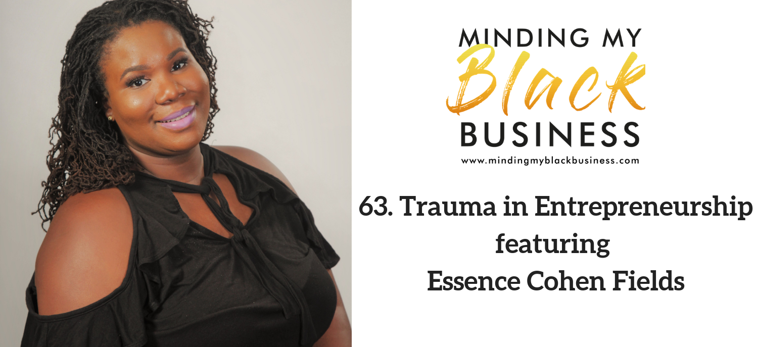 63. Trauma in Entrepreneurship featuring Essence Cohen-Fields