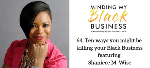 Read more about the article 64. Ten ways you you might be killing your Black Business featuring Shaniece M. Wise