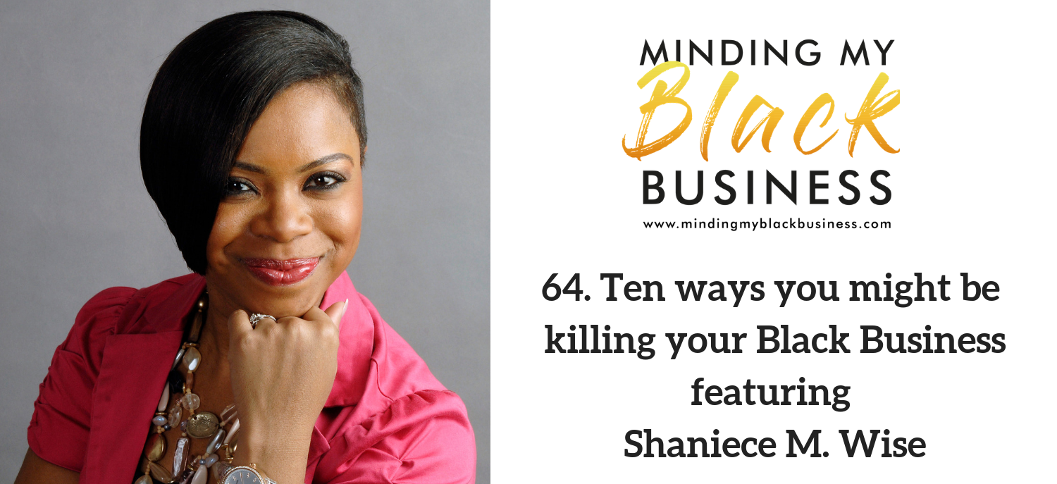 You are currently viewing 64. Ten ways you you might be killing your Black Business featuring Shaniece M. Wise