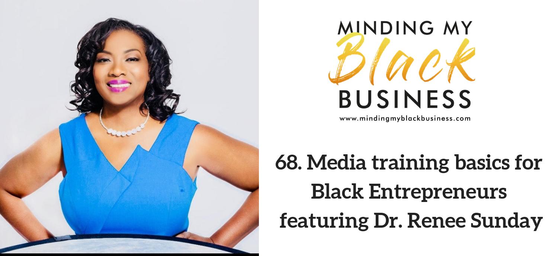 68. Media training basics for Black Entrepreneurs featuring Dr. Renee Sunday