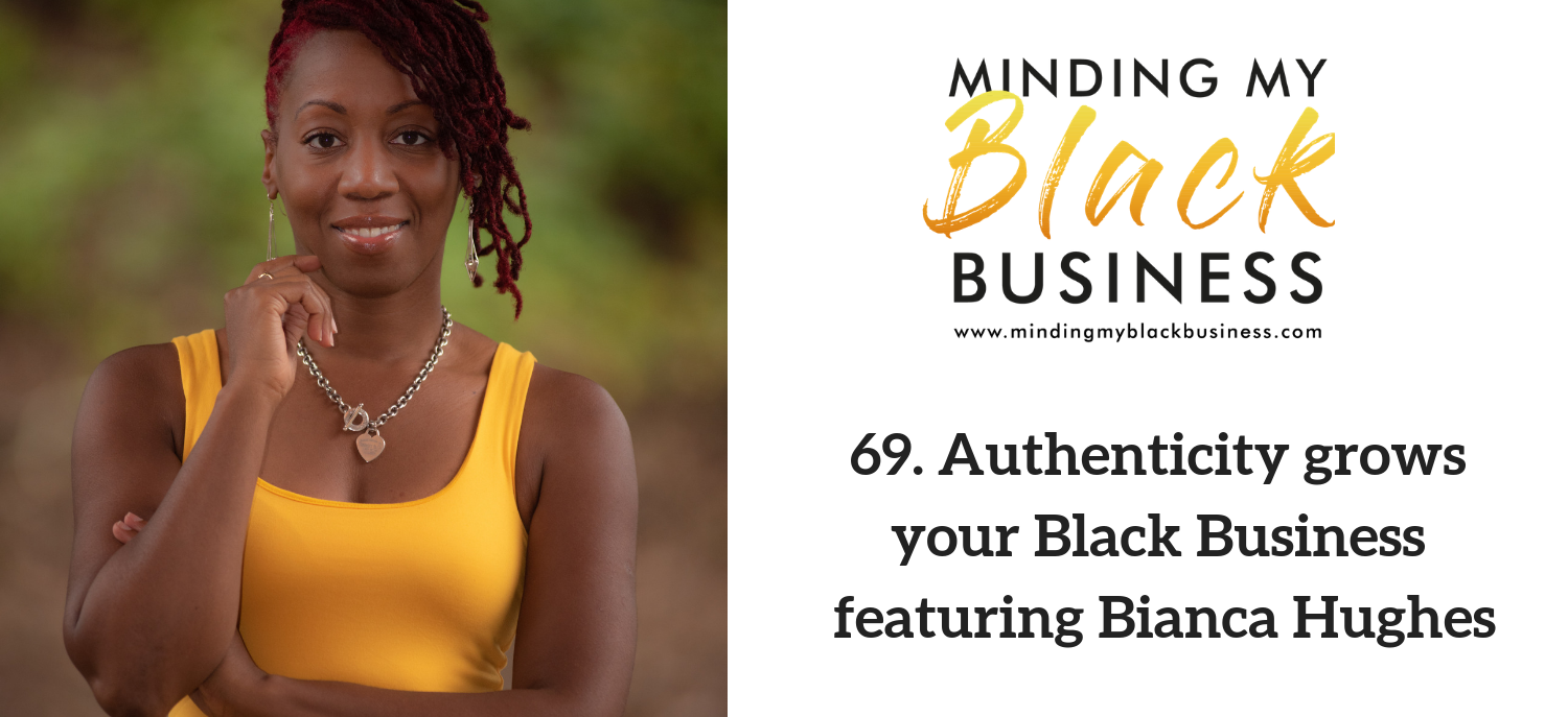 69. Authenticity grows your Black Business featuring Bianca Hughes