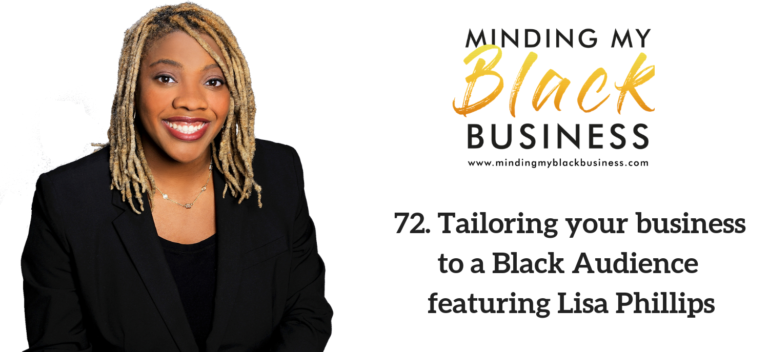 72. Tailoring your business to a Black Audience featuring Lisa Phillips