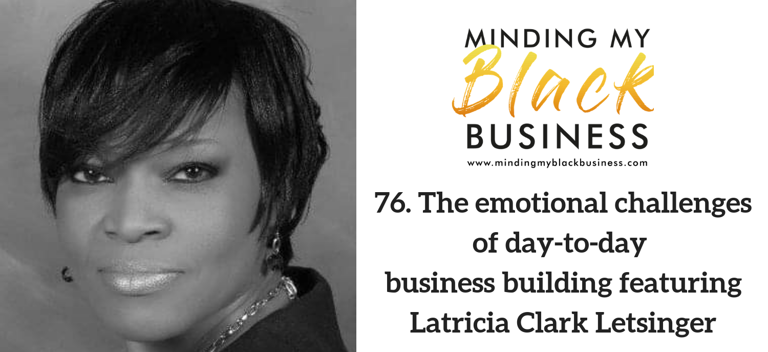 76. The emotional challenges of day-to-day business building featuring Latricia Clark Letsinger