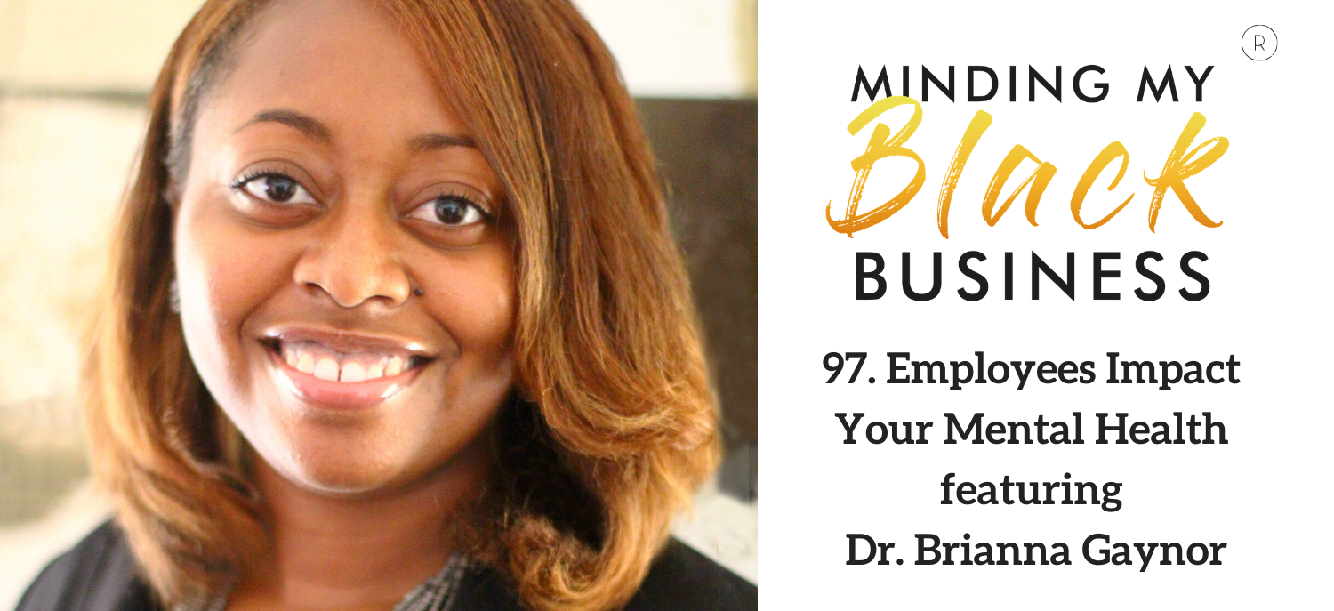97. Employees Impact Your Mental Health featuring Dr. Brianna Gaynor