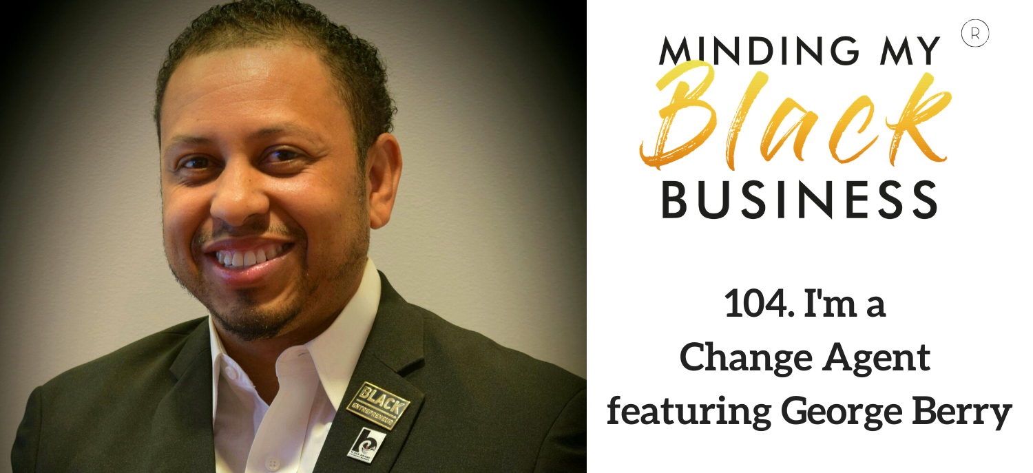 103. I'm a Change Agent featuring George Berry