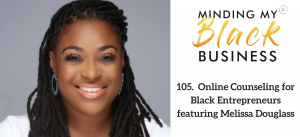 Read more about the article 105. Online Counseling for Black Entrepreneurs featuring Melissa Douglass