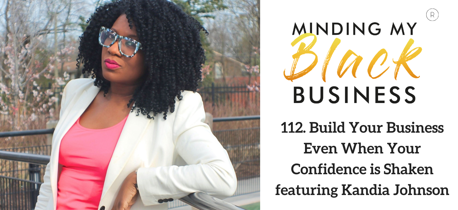 112. Build Your Business Even When Your Confidence is Shaken featuring Kandia Johnson