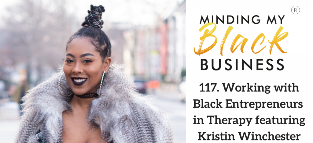 117. Working with Black Entrepreneurs in Therapy featuring Kristin Winchester